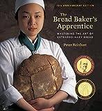 The Bread Baker's Apprentice, 15th Anniversary Edition: Mastering the Art of Extraordinary Bread (English Edition)