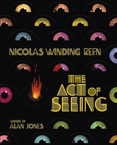 Nicolas Winding Refn: The Act Of Seeing: Vintage American Movie Posters Through the Eyes of a Fearless Dreamer por Alan (Grace Cathedral San Francisco California) Jones