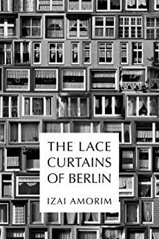 The Lace Curtains of Berlin (English Edition) de [Amorim, Izai]