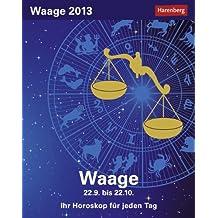 Sternzeichenkalender Waage 2013: Ihr Horoskop für jeden Tag 22. September bis 22. Oktober