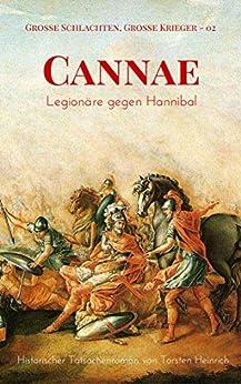 Cannae: Legionäre gegen Hannibal: Historische Tatsachenromane (Große Schlachten, Große Krieger 2)