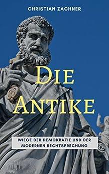 Die Antike - Wiege der Demokratie und der modernen Rechtsprechung