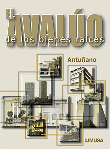 El avaluo de los bienes raices/ The Appraisal of Real Estate por Antonio Antunano