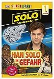 SUPERLESER! Solo: A Star Wars Story™ Han Solo in Gefahr: 1. Lesestufe Sach-Geschichten für Leseanfänger