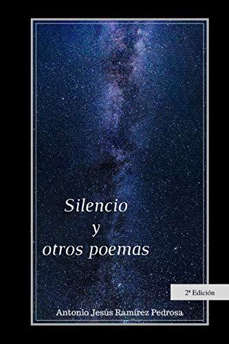 Silencio y otros poemas por Antonio Jesús Ramírez Pedrosa