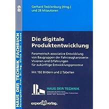 Die digitale Produktentwicklung, I:: Parametrisch assoziative Entwicklung von Baugruppen der Fahrzeugkarosserie: Visionen und Erfahrungen für ... (Haus der Technik - Fachbuchreihe)