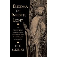 Buddha of Infinite Light: The Teachings of Shin Buddhism, the Japanese Way of Wisdom and Compassion