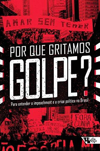 por-que-gritamos-golpe-para-entender-o-impeachment-e-a-crise-politica-no-brasil-colecao-tinta-vermel