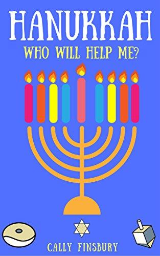 Hanukkah Who Will Help me: Hanukkah or Chanukah is the Jewish Festival of Lights (Faith in Schools Book 1)