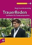 TrauerReden: Leitfaden für Traueransprachen (Praxisratgeber für Bestatter) - Birgit Aurelia Janetzky