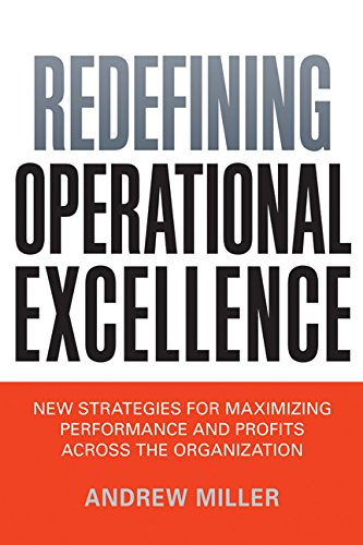 Redefining Operational Excellence: New Strategies for Maximizing Performance and Profits Across the Organization (Agency/Distributed)