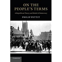 On the People's Terms: A Republican Theory and Model of Democracy (The Seeley Lectures) by Philip Pettit (2013-01-28)