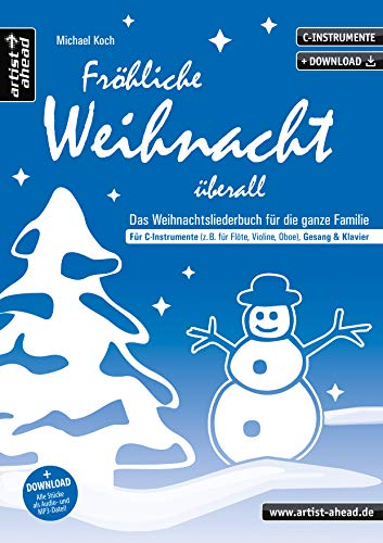 Fröhliche Weihnacht überall: Das Weihnachtsliederbuch für die ganze Familie, für C-Instrumente (z. B. für Flöte, Violine, Oboe), Gesang & Klavier (inkl. Download). Songbook. Musiknoten. Köche Starter