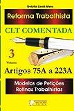 Reforma Trabalhista Volume 3: CLT Comentada Arts. 75A a 223A