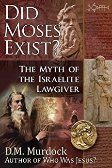 Did Moses Exist?: The Myth of the Israelite Lawgiver (English Edition) par [D.M., Murdock, Acharya, S]