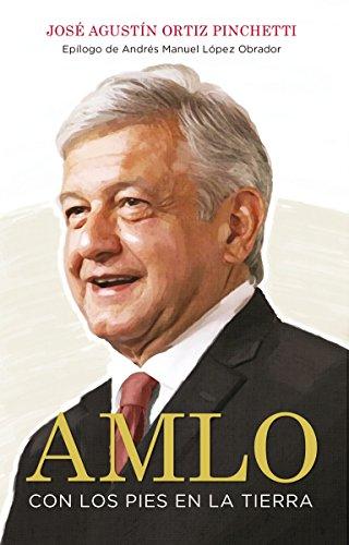 AMLO: Con los pies en la tierra por José Agustín Ortiz Pinchetti