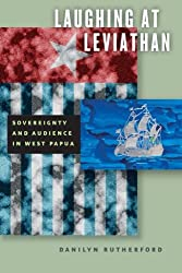 Laughing At Leviathan: Sovereignty & Audience In West Papua (Chicago Studies In Practices Of Meaning)