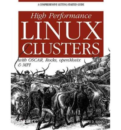 [(High Performance Linux Clusters with OSCAR, Rocks, OpenMosix and MPI)] [by: Joseph D. Sloan]