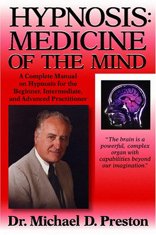 Hypnosis Medicine Of The Mind A Complete Manual On Hypnosis For The Beginner Intermediate And Advanced Practitioner