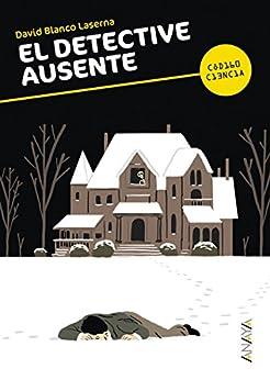 El detective ausente (Literatura Juvenil (A Partir De 12 Años) - Código Ciencia) de [Blanco Laserna, David]