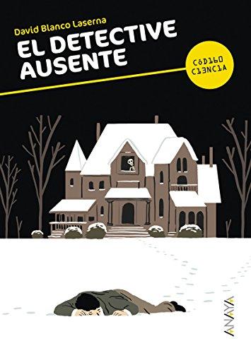 El detective ausente (Literatura Juvenil (A Partir De 12 Años) - Código Ciencia) por David Blanco Laserna