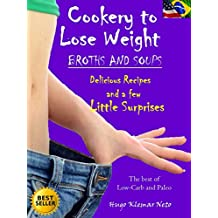 Cookery to Lose Weight – Broths and Soups: Delicious Recipes And a Few Little Surprises (English Edition)