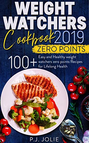 Weight Watchers Cookbook 2019: 100+ Easy and Healthy Weight Watchers Freestyle Zero Point Recipes for Lifelong Health (English Edition)