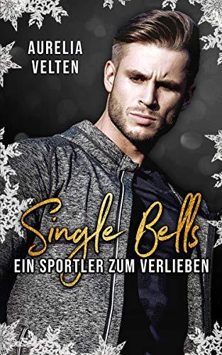 Single Bells: Ein Sportler zum Verlieben -
