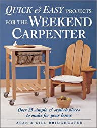 Quick and Easy Projects for the Weekend Carpenter: Over 25 Simple and Stylish Pieces to Make for Your Home