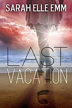 Last Vacation by [Emm, Sarah Elle]