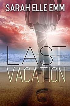 Last Vacation by [Emm, Sarah Elle]