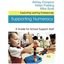 Supporting Numeracy: A Guide for School Support Staff (Supporting Learning Professionally Series)