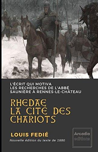 RHEDAE LA CITÉ DES CHARIOTS: Le texte qui motiva les recherches de l'abbé Saunière à Rennes-le-Château par Louis Fédié
