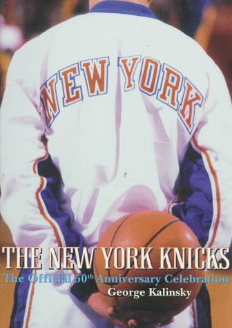 The New York Knicks: the Official 50th Anniversary Celebrati: The Official Fiftieth Anniversary Celebration por George Kalinsky