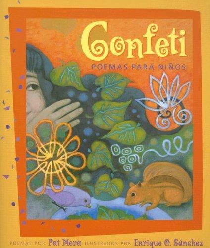 Confetti: Poemas para ninos/ Poems for Children (Spanish Edition) by Enrique O. Sanchez (Illustrator) Pat Mora (Author) (2006-03-30)