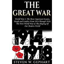 "The Great War: World War 1: The Most Important Events, People and Leaders From ""1914"" Through ""1918"". The First World War, & The Shaping Of Our Modern ... Rotschild, War Books) (English Edition)"