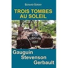 Trois Tombes au Soleil: Vies de Gauguin Stevenson Gerbault (SANS COLLECTION)
