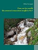 L'eau, un être sensible: Ou comment le mouvement insuffle la Vie ?