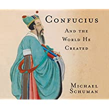 Confucius And the World He Created