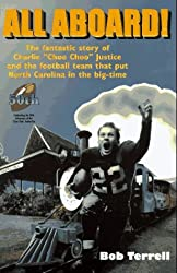 All Aboard!: The Fantastic Story of Charlie Choo Choo Justice and the Football Team That Put North Carolina in the Big-Time by Bob Terrell (1996-06-02)