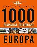 Lonely Planets 1000 einmalige Erlebnisse Europa (Lonely Planet Reiseführer) - Jens Bey, Nico Krespach, Corinna Melville, Ingrid Schumacher