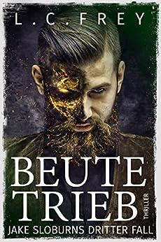 Beutetrieb: Thriller (Jake Sloburn, Detektiv des Übernatürlichen 3) (German Edition) by [Frey, L.C.]