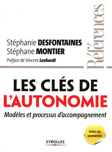 Les clés de l'autonomie: Modèles et processus d'accompagnement. par Stéphanie Desfontaines, Stéphane Montier
