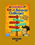 The Survival Guide for Kids with Behavior Challenges: How to Make Good Choices and Stay Out of Trouble (Revised & Updated Edition)