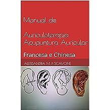 Manual de Auriculoterapia Acupuntura Auricular: Francesa e Chinesa (Portuguese Edition)