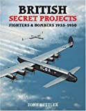 British Secret Projects: Fighters and Bombers 1935-1950 (British Secret Projects S.)