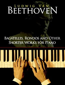 Bagatelles, Rondos and Other Shorter Works for Piano par [van Beethoven, Ludwig]