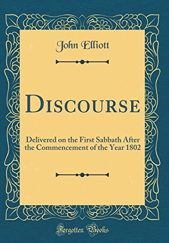 Discourse: Delivered on the First Sabbath After the Commencement of the Year 1802 (Classic Reprint)