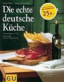 Die echte deutsche Küche: Typische Rezepte und kulinarische Impressionen aus allen Regionen