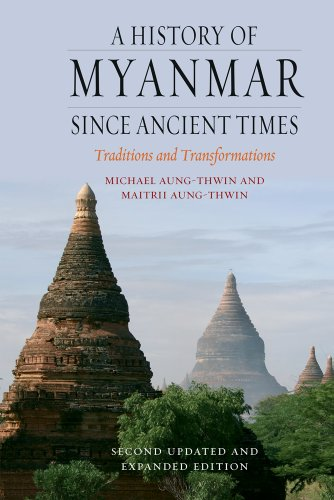 A History of Myanmar since Ancient Times: Traditions and Transformations (English Edition)
